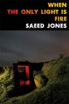 when-the-only-light-is-fire-saeed-jones